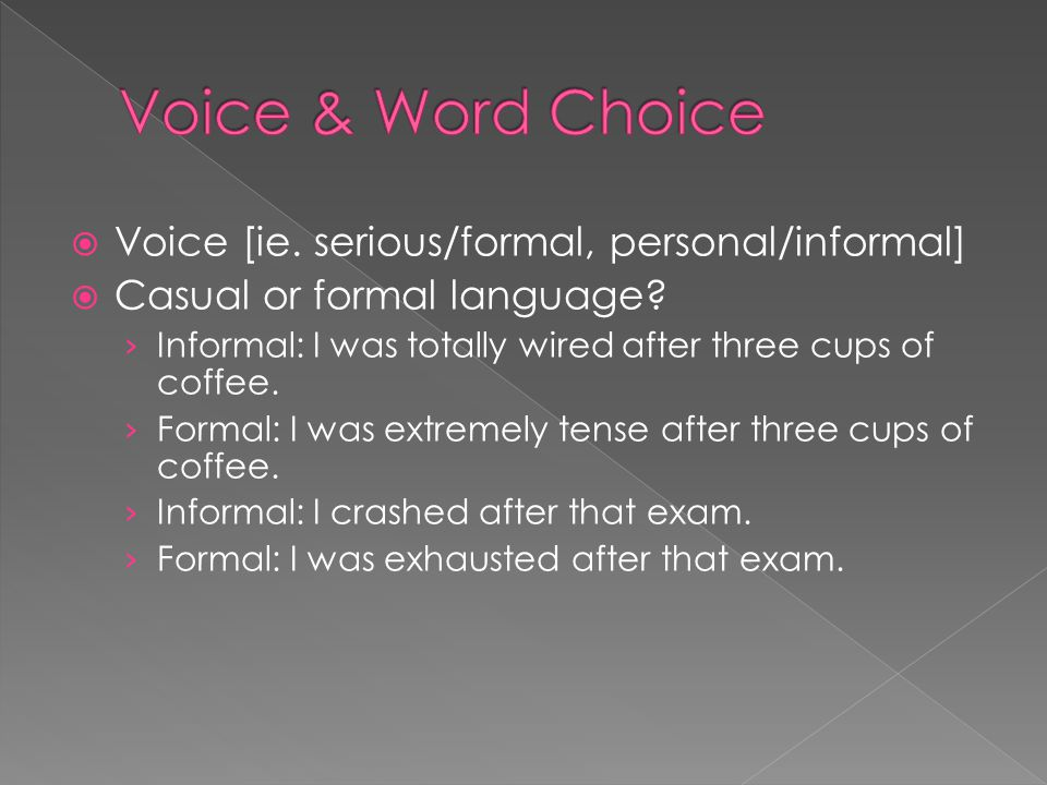 Voice & Word Choice Voice [ie. serious/formal, personal/informal]